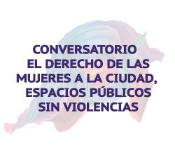 El derecho de las mujeres a la ciudad,  espacios públicos sin violencias