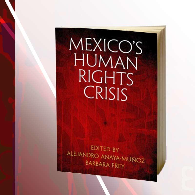 Mexico's human rights crisis. Editado por Alejandro Anaya y Barbara Frey