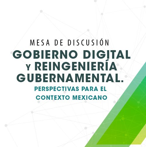 Gobierno Digital y Reingeniería Gubernamental. Perspectivas para el contexto mexicano