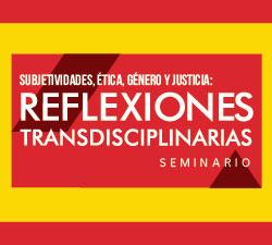 Reflexiones Transdisciplinarias. Subjetividades, ética, género y justicia.