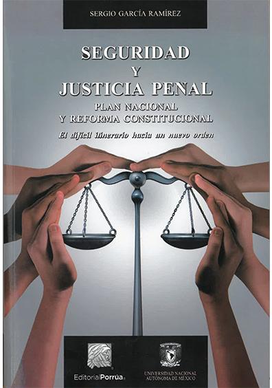 Seguridad y justicia penal. Plan nacional y reforma constitucional. El difícil itinerario hacia un nuevo orden
