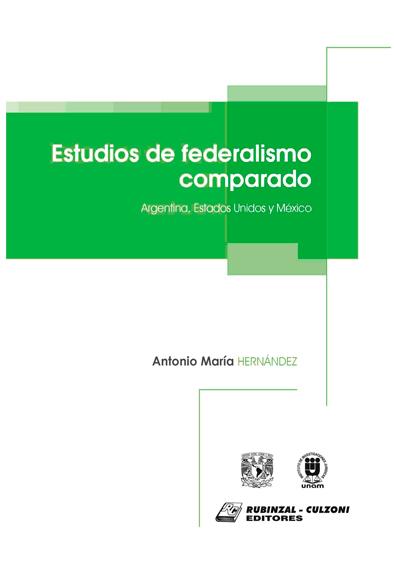 Estudios de federalismo comparado. Argentina, Estados Unidos y México