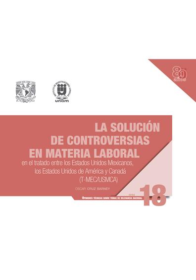 La solución de controversias en materia laboral en el Tratado entre los Estados Unidos Mexicanos, los Estados Unidos de América y Canadá (T-MEC/USMCA)