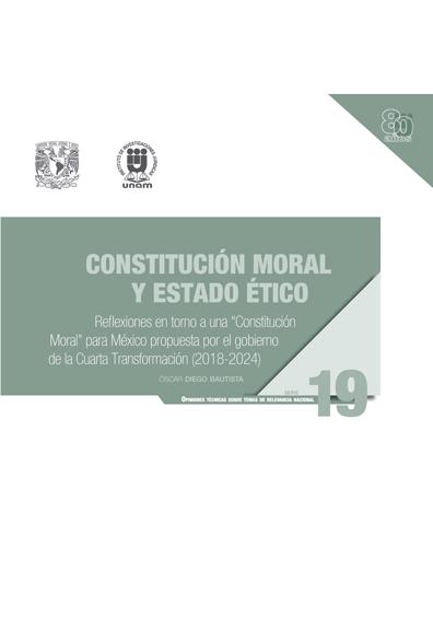 """Constitución moral y Estado ético. Reflexiones en torno a una """"Constitución Moral"""" para México propuesta por el gobierno de la Cuarta Transformación (2018-2024)"""