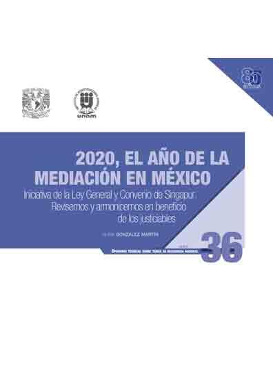 2020, el año de la mediación en México. Iniciativa de la Ley General y Convenio de Singapur. Revisemos y armonicemos en beneficio de los justiciables