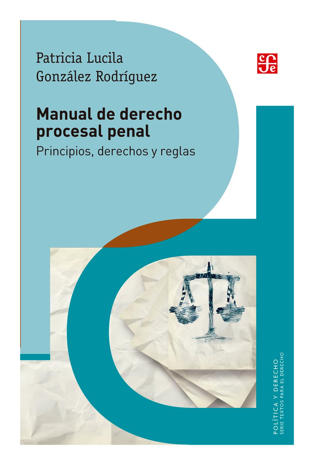 Manual de Derecho Procesal Penal. Principios, derechos y reglas