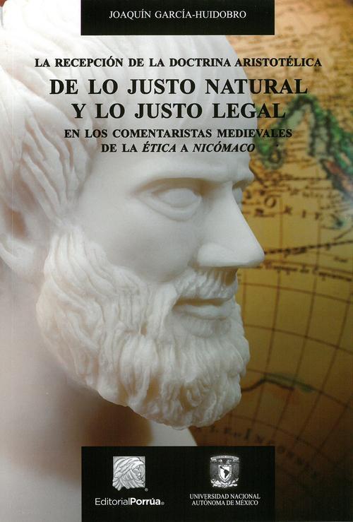 La recepción de la doctrina aristotélica de lo justo natural y lo justo legal en los comentaristas medievales de la Ética a Nicómaco