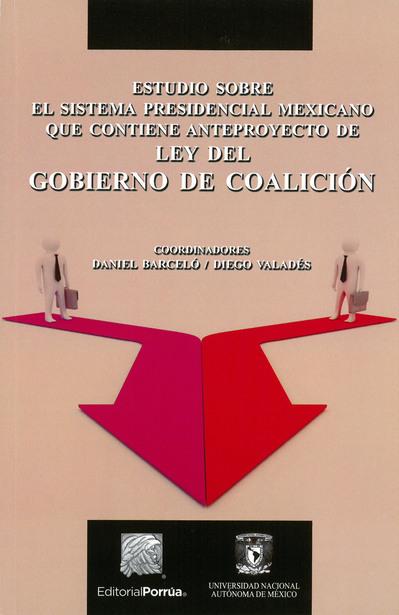 Estudio sobre el sistema presidencial mexicano que contiene anteproyecto de ley del gobierno de coalición